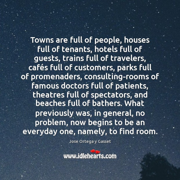 Towns are full of people, houses full of tenants, hotels full of Image