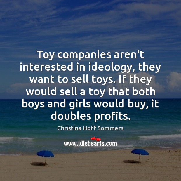 Toy companies aren't interested in ideology, they want to sell toys. If Image