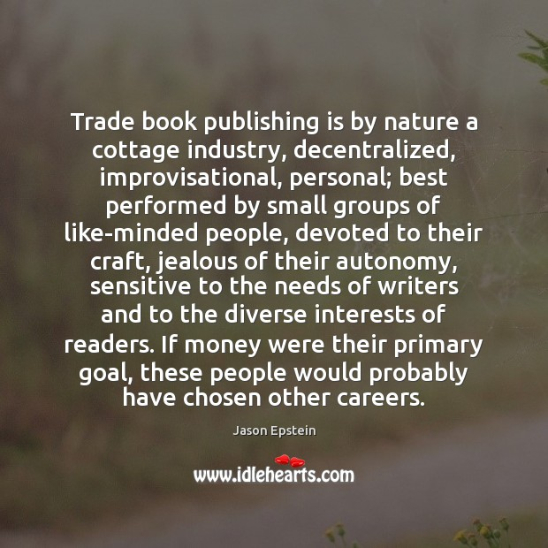 Trade book publishing is by nature a cottage industry, decentralized, improvisational, personal; Image