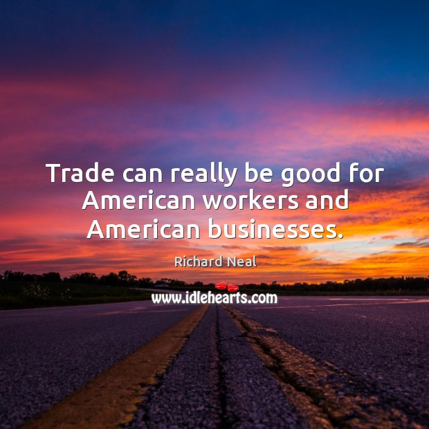 Image, Trade can really be good for american workers and american businesses.
