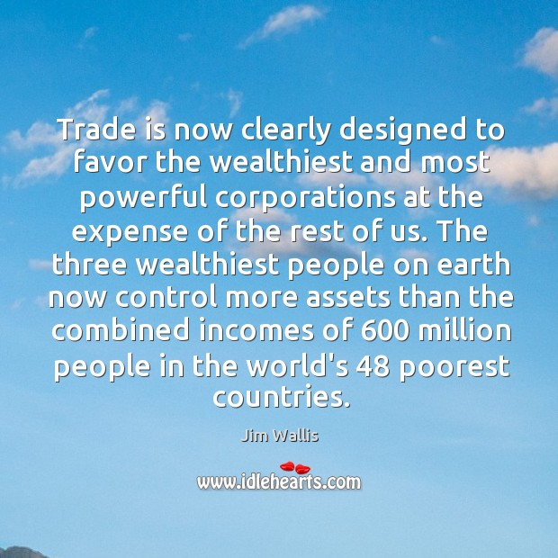 Trade is now clearly designed to favor the wealthiest and most powerful Image