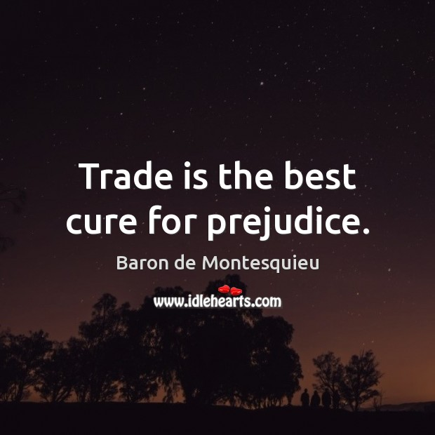 Image, Trade is the best cure for prejudice.