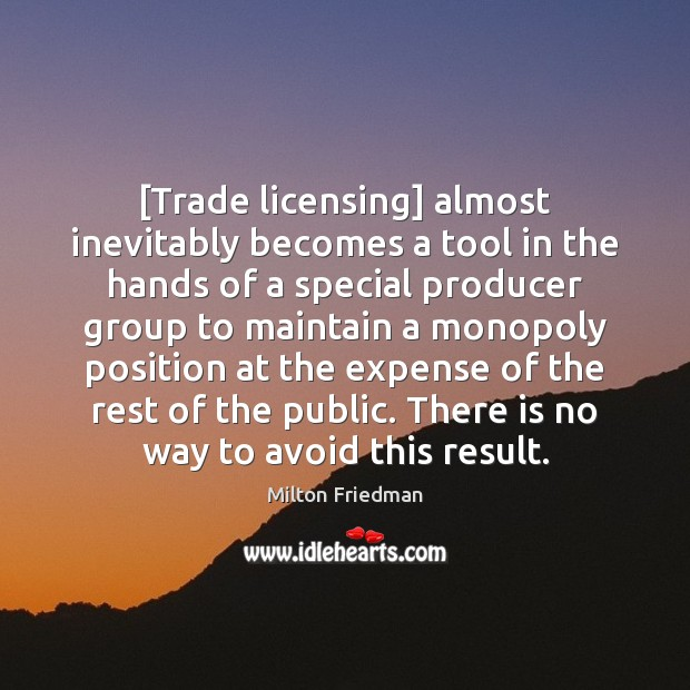 [Trade licensing] almost inevitably becomes a tool in the hands of a Milton Friedman Picture Quote