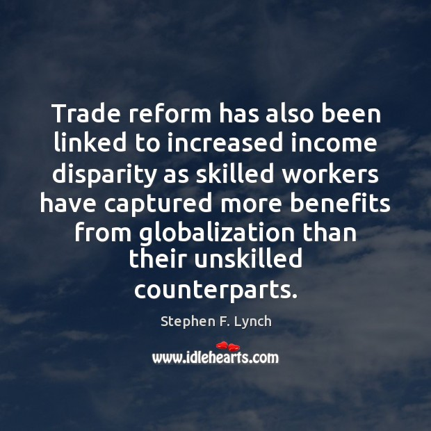 Trade reform has also been linked to increased income disparity as skilled Income Quotes Image