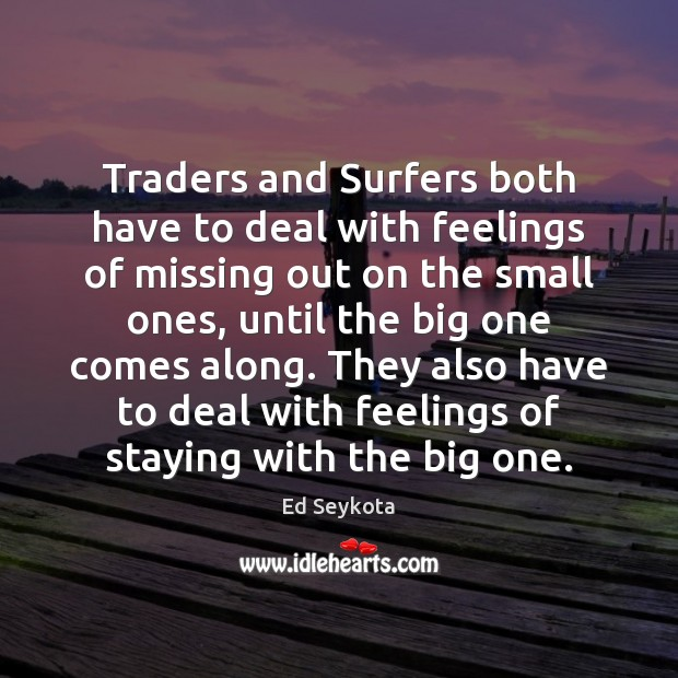 Traders and Surfers both have to deal with feelings of missing out Image