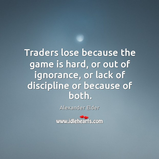 Image, Traders lose because the game is hard, or out of ignorance, or