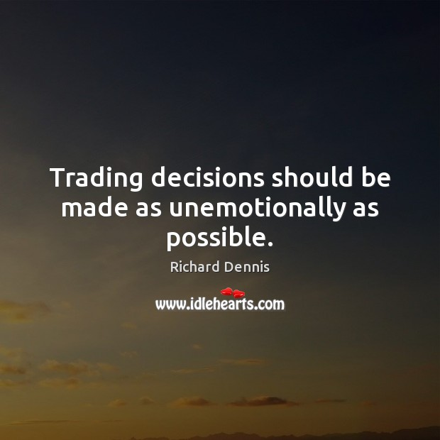 Trading decisions should be made as unemotionally as possible. Image