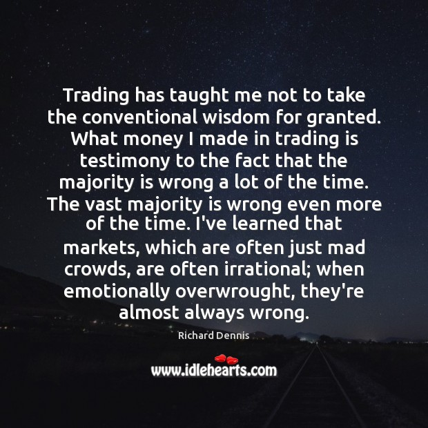 Image, Trading has taught me not to take the conventional wisdom for granted.