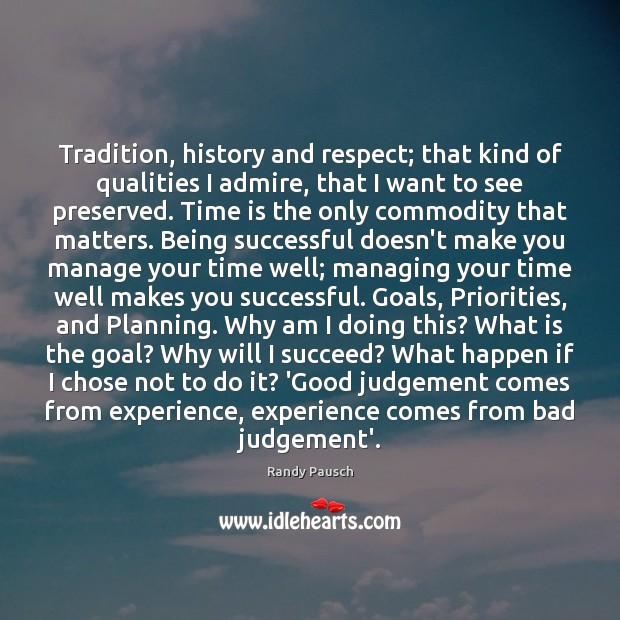 Tradition, history and respect; that kind of qualities I admire, that I Being Successful Quotes Image