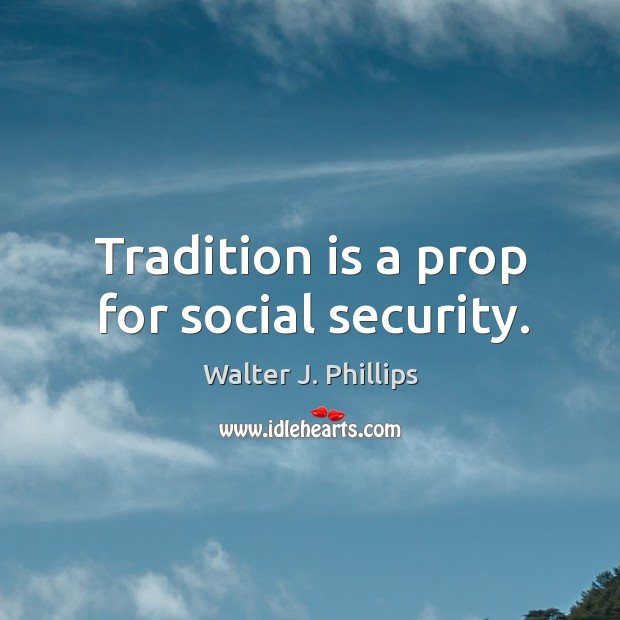 Tradition is a prop for social security. Image