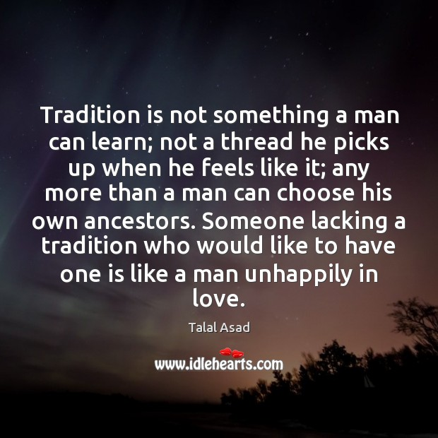 Tradition is not something a man can learn; not a thread he Image
