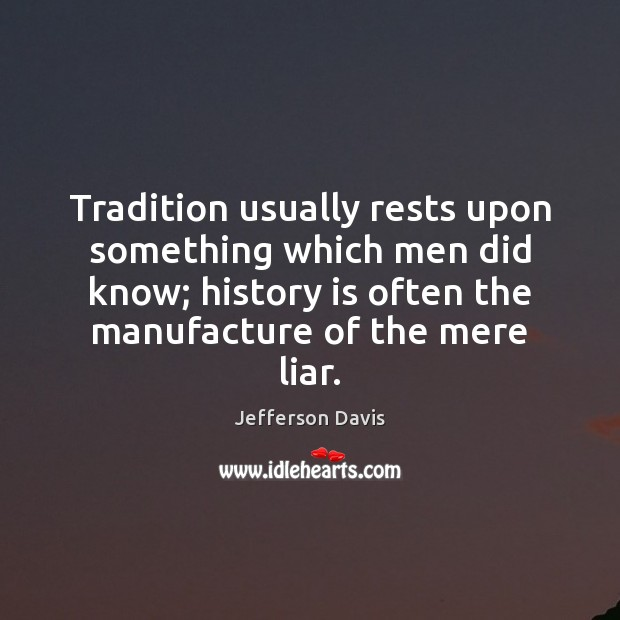 Tradition usually rests upon something which men did know; history is often Image