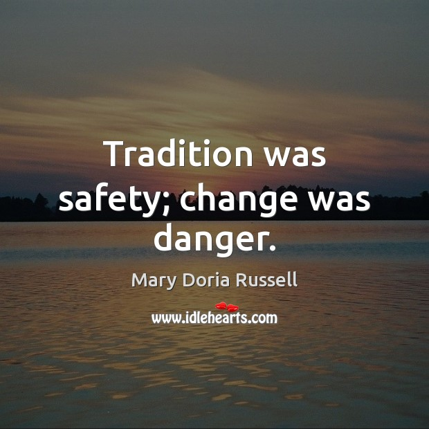 Tradition was safety; change was danger. Image