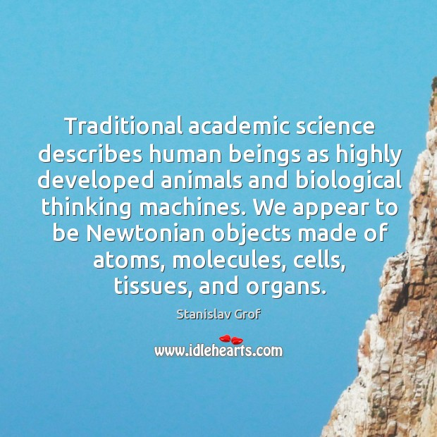Traditional academic science describes human beings as highly developed animals Stanislav Grof Picture Quote