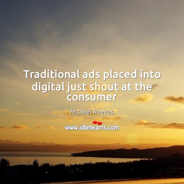 Image, Traditional ads placed into digital just shout at the consumer