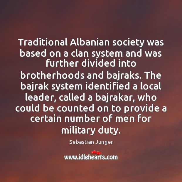 Traditional Albanian society was based on a clan system and was further Image