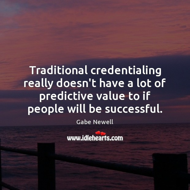 Image, Traditional credentialing really doesn't have a lot of predictive value to if