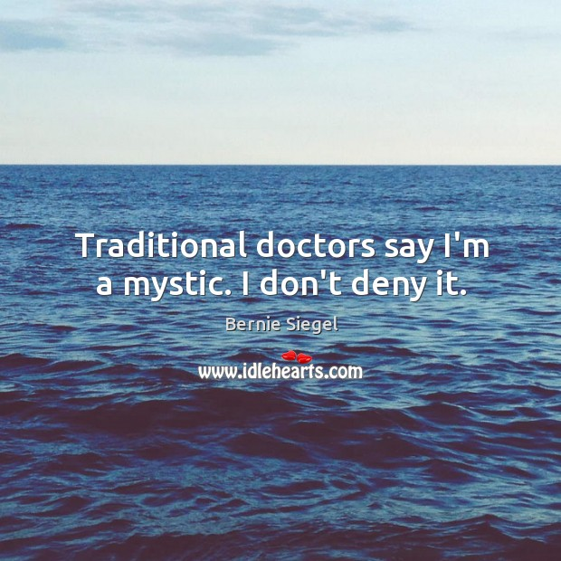 Image, Traditional doctors say I'm a mystic. I don't deny it.