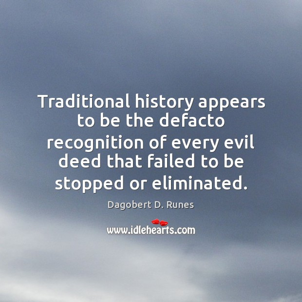 Traditional history appears to be the defacto recognition of every evil deed Image