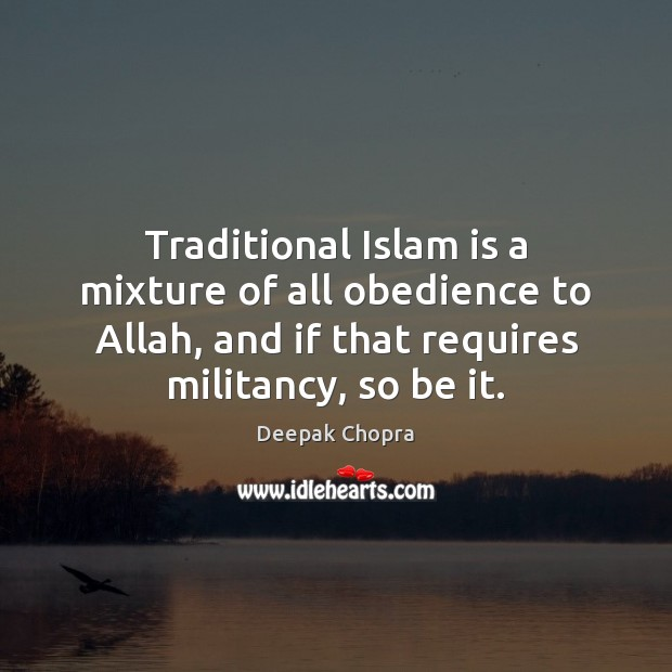 Traditional Islam is a mixture of all obedience to Allah, and if Image