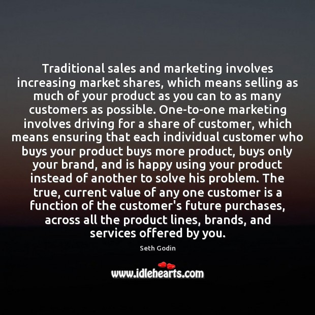 Traditional sales and marketing involves increasing market shares, which means selling as Value Quotes Image