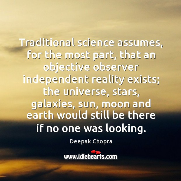 Traditional science assumes, for the most part, that an objective observer independent Image
