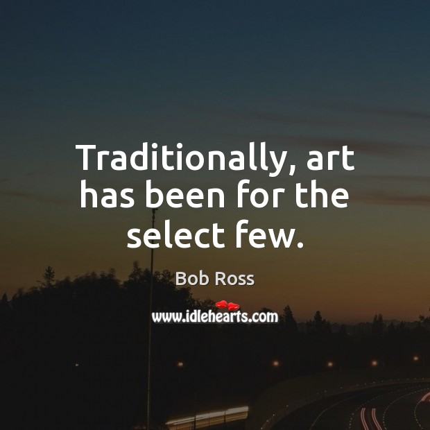 Traditionally, art has been for the select few. Image