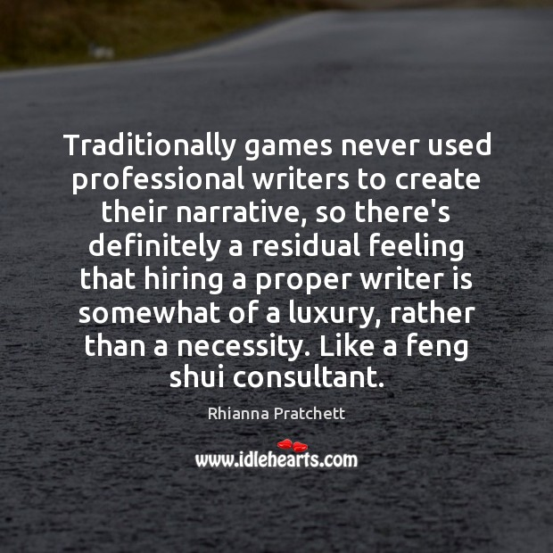 Traditionally games never used professional writers to create their narrative, so there's Image