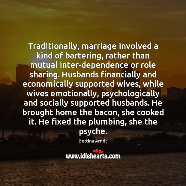 Image, Traditionally, marriage involved a kind of bartering, rather than mutual inter-dependence or