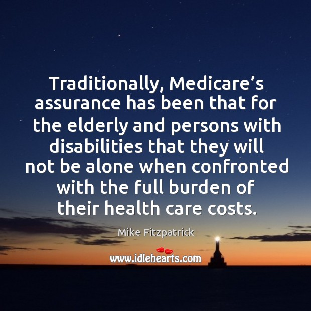 Traditionally, medicare's assurance has been that for the elderly and persons with Image