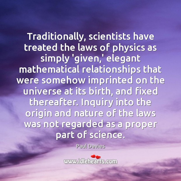 Traditionally, scientists have treated the laws of physics as simply 'given,' Image