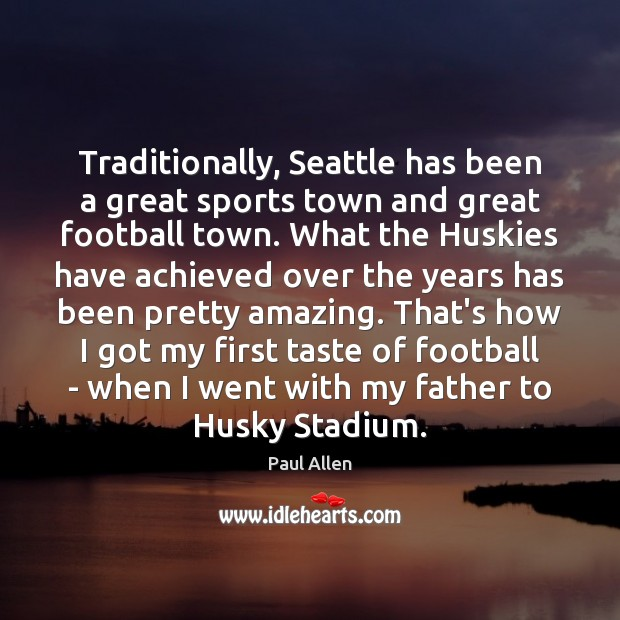 Image, Traditionally, Seattle has been a great sports town and great football town.