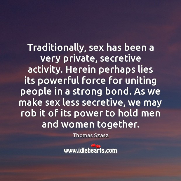 Traditionally, sex has been a very private, secretive activity. Herein perhaps lies Image