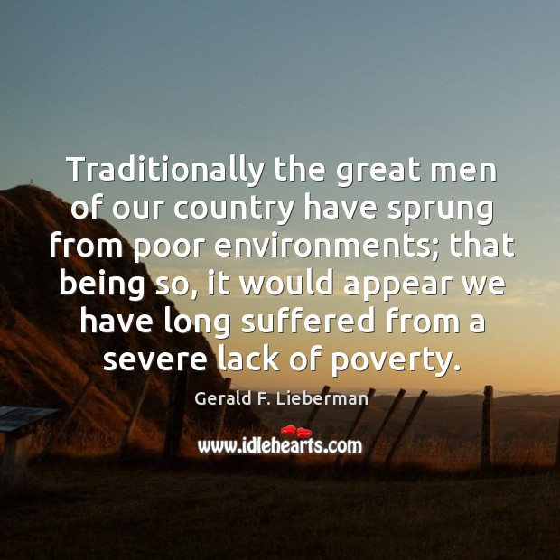 Traditionally the great men of our country have sprung from poor environments; that being so Image