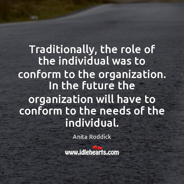 Traditionally, the role of the individual was to conform to the organization. Image