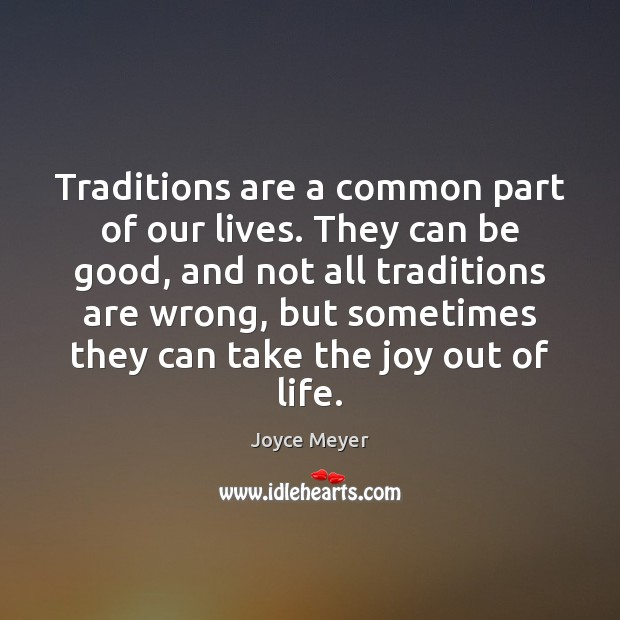 Traditions are a common part of our lives. They can be good, Image