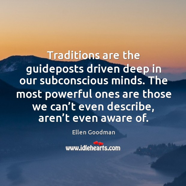 Traditions are the guideposts driven deep in our subconscious minds. Image