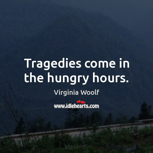 Image, Tragedies come in the hungry hours.