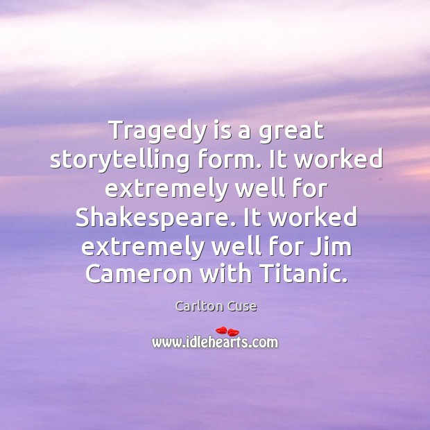 Tragedy is a great storytelling form. It worked extremely well for Shakespeare. Image