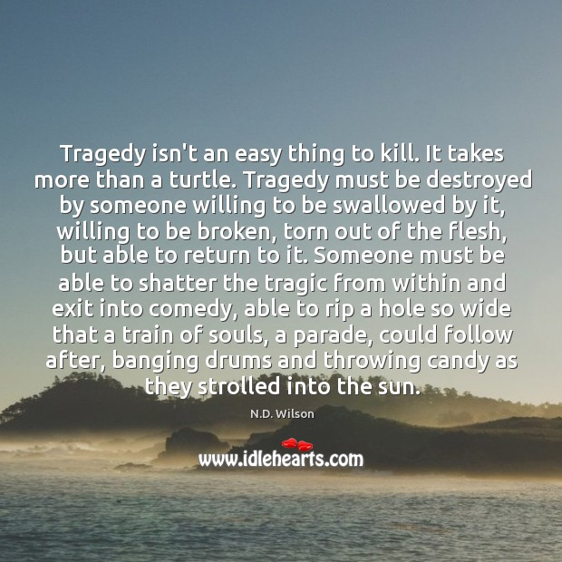 Image, Tragedy isn't an easy thing to kill. It takes more than a