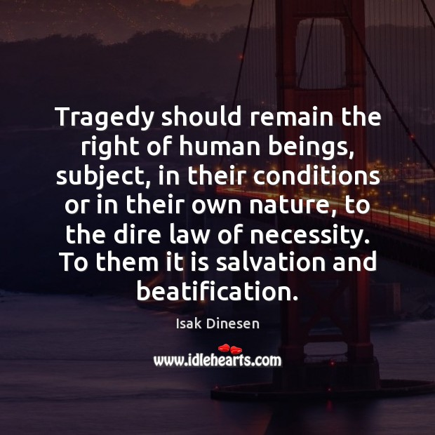 Image, Tragedy should remain the right of human beings, subject, in their conditions