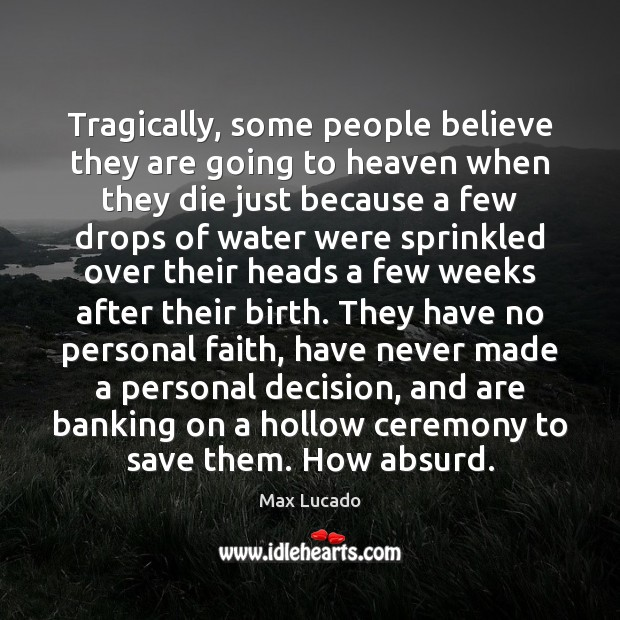 Tragically, some people believe they are going to heaven when they die Image