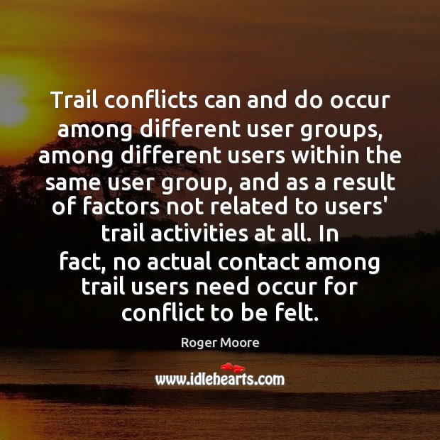 Trail conflicts can and do occur among different user groups, among different Image