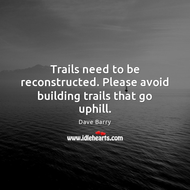 Image, Trails need to be reconstructed. Please avoid building trails that go uphill.