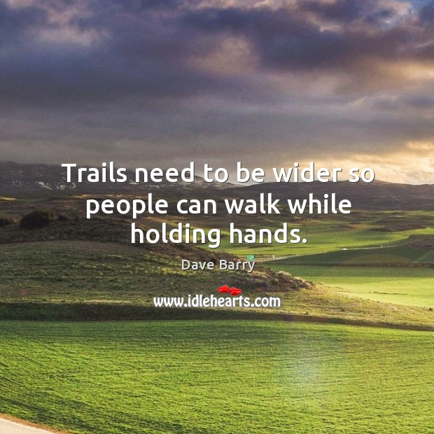 Image, Trails need to be wider so people can walk while holding hands.