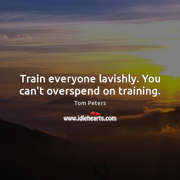 Train everyone lavishly. You can't overspend on training. Image