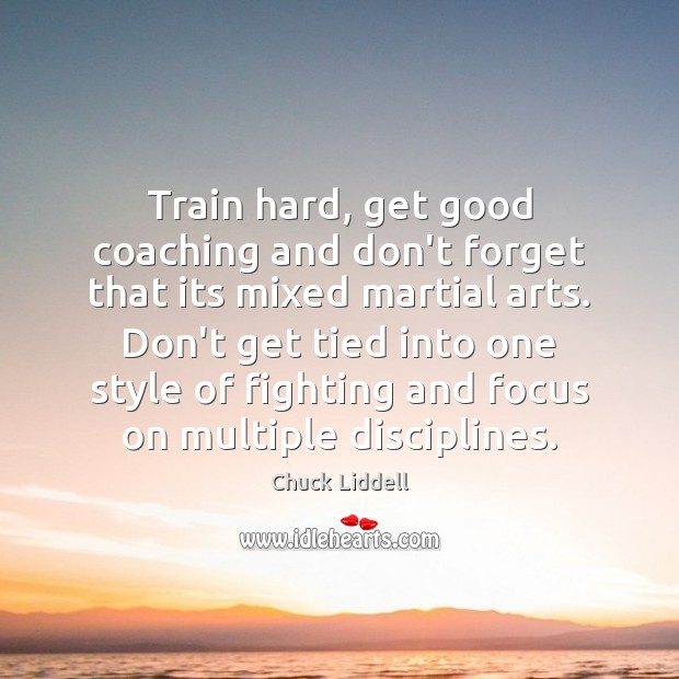 Train hard, get good coaching and don't forget that its mixed martial Image