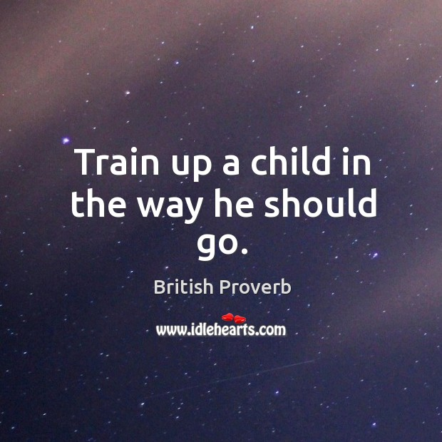 Image, Train up a child in the way he should go.
