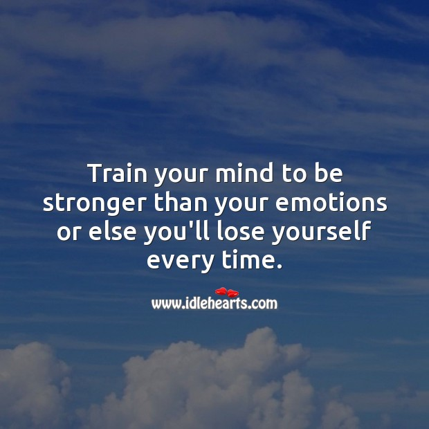 Train your mind to be stronger than your emotions. Relationship Advice Image