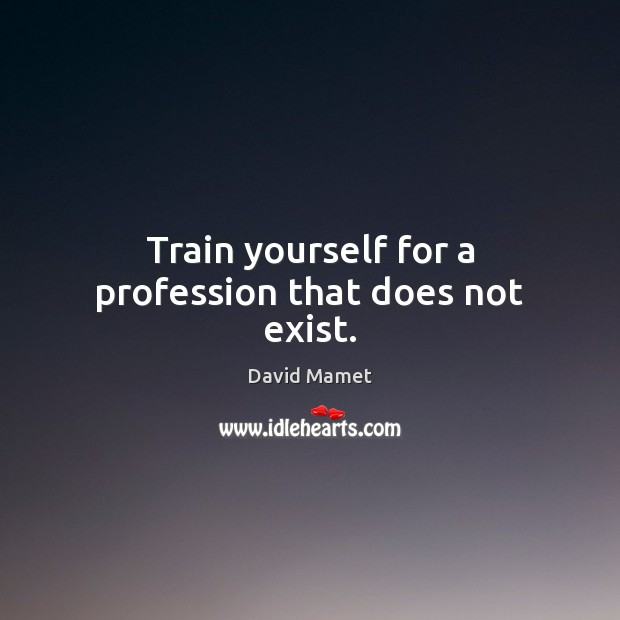 Train yourself for a profession that does not exist. Image
